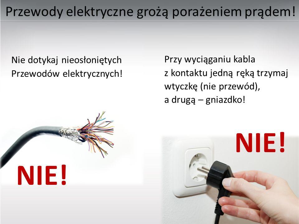 Przewody elektryczne grożą porażeniem prądem! Nie dotykaj nieosłoniętych Przewodów elektrycznych! NIE! Przy wyciąganiu kabla z kontaktu jedną ręką trz