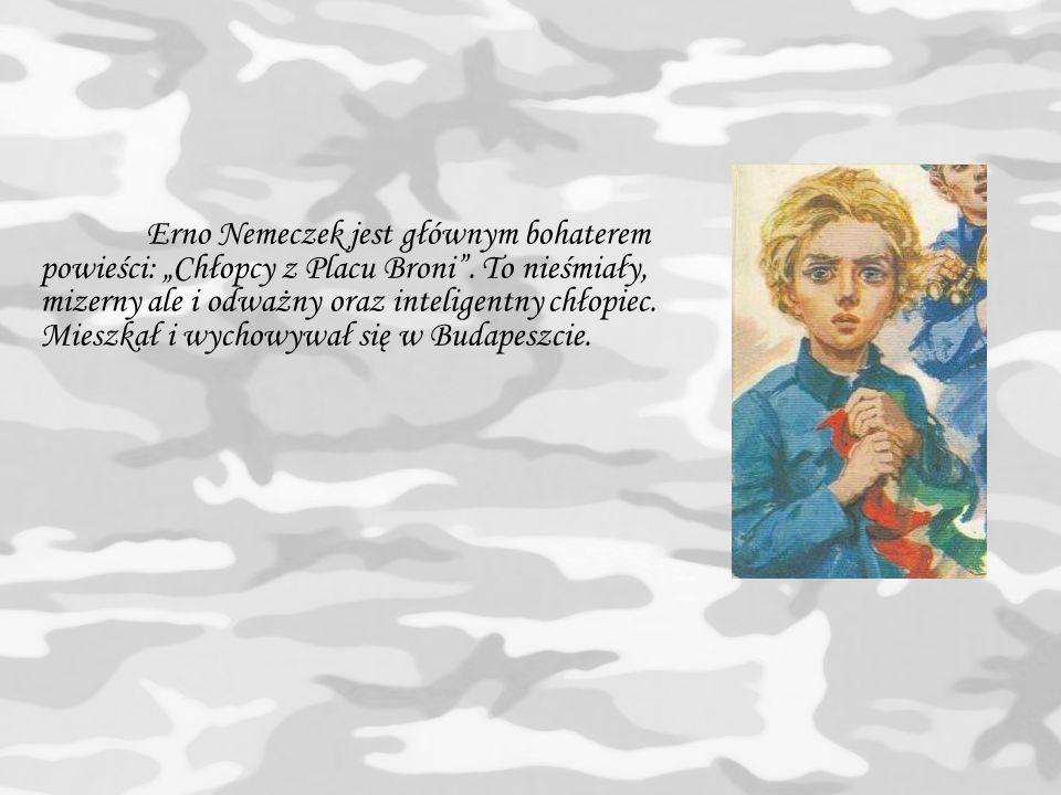 Erno Nemeczek jest głównym bohaterem powieści: Chłopcy z Placu Broni.
