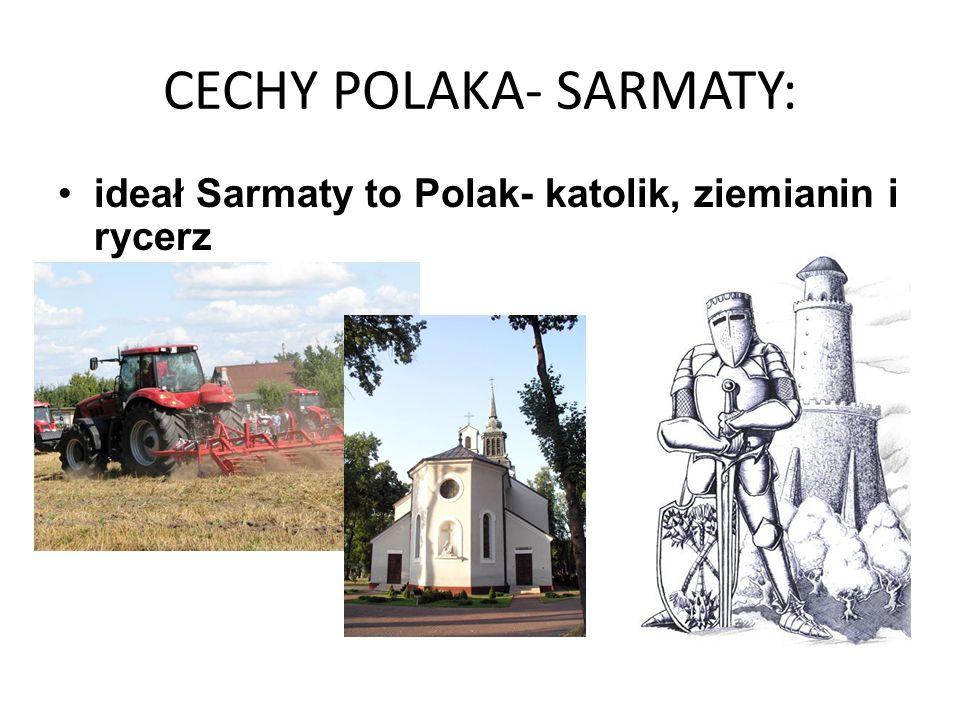 CECHY POLAKA- SARMATY: ideał Sarmaty to Polak- katolik, ziemianin i rycerz
