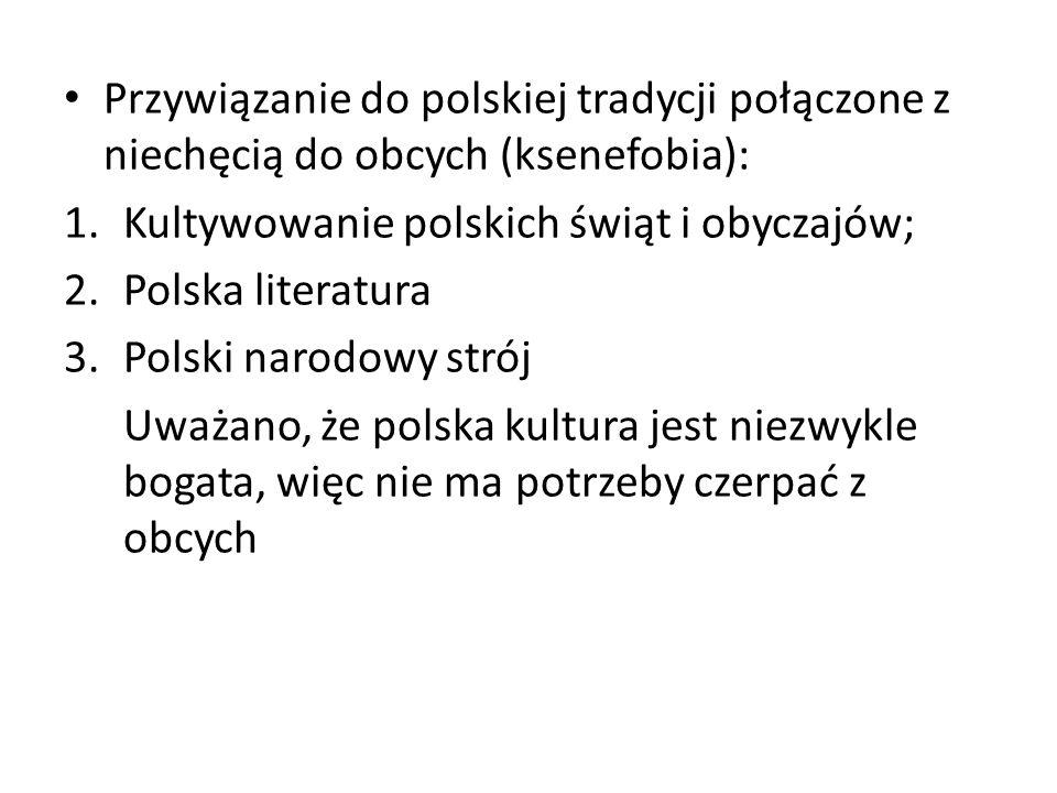 Przywiązanie do polskiej tradycji połączone z niechęcią do obcych (ksenefobia): 1.Kultywowanie polskich świąt i obyczajów; 2.Polska literatura 3.Polsk
