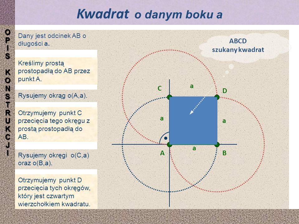 Rysujemy okrąg o(A,a). Dany jest odcinek AB o długości a. Kreślimy prostą prostopadłą do AB przez punkt A. Otrzymujemy punkt C przecięcia tego okręgu