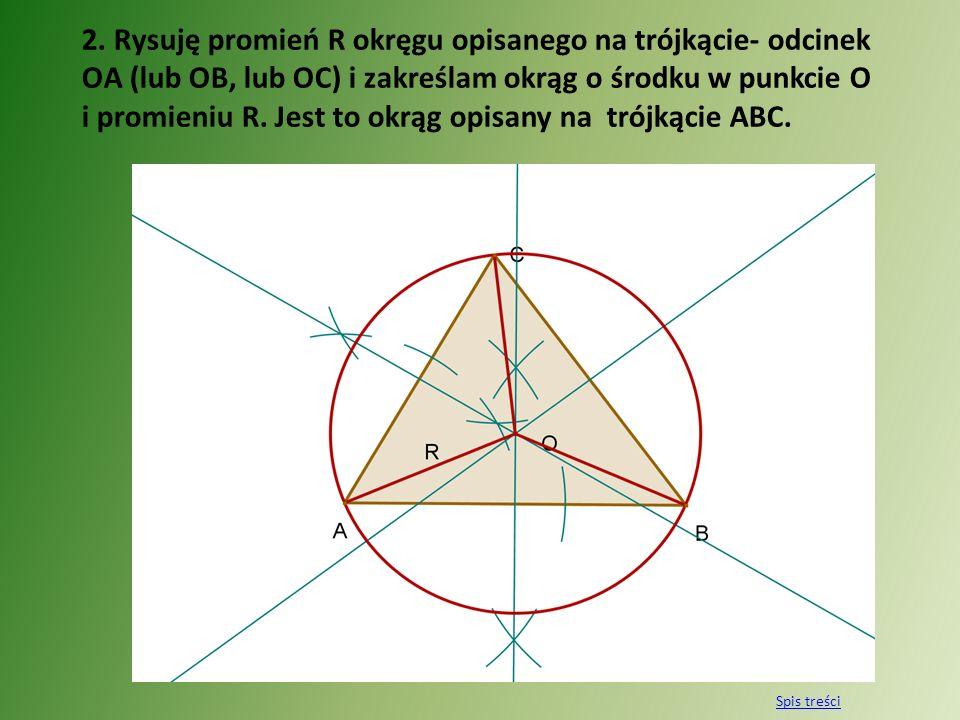 2. Rysuję promień R okręgu opisanego na trójkącie- odcinek OA (lub OB, lub OC) i zakreślam okrąg o środku w punkcie O i promieniu R. Jest to okrąg opi