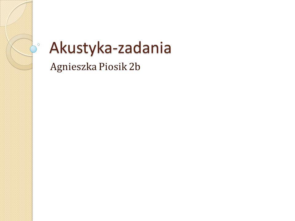 Akustyka-zadania Agnieszka Piosik 2b