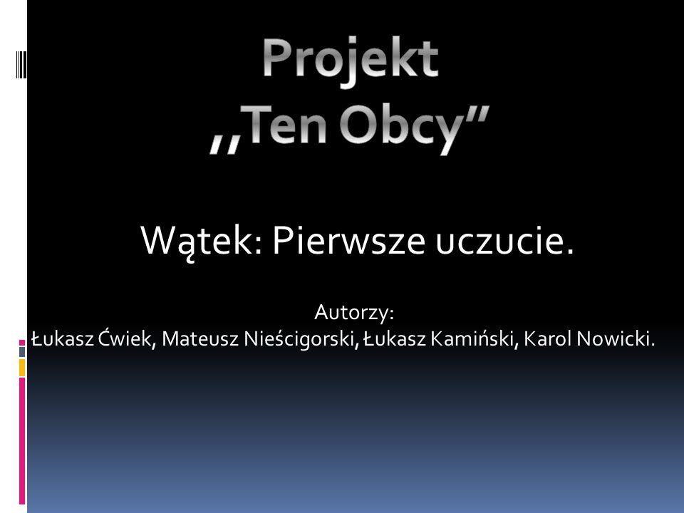 Wątek: Pierwsze uczucie. Autorzy: Łukasz Ćwiek, Mateusz Nieścigorski, Łukasz Kamiński, Karol Nowicki.