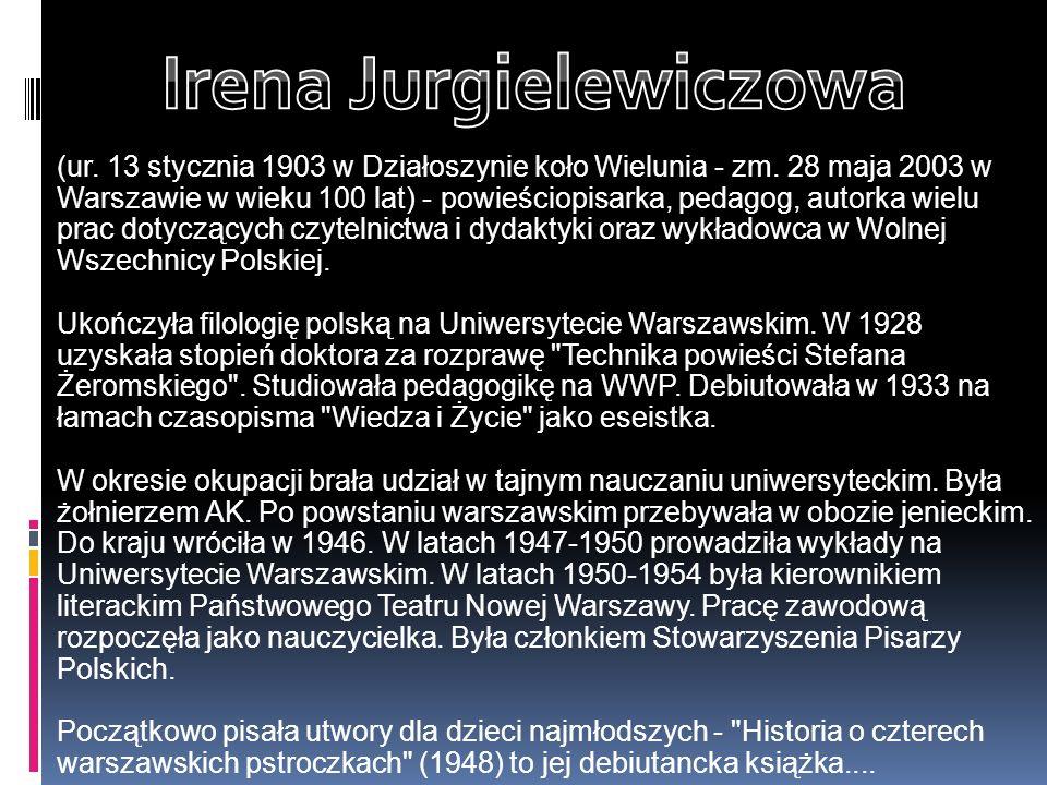 (ur. 13 stycznia 1903 w Działoszynie koło Wielunia - zm. 28 maja 2003 w Warszawie w wieku 100 lat) - powieściopisarka, pedagog, autorka wielu prac dot