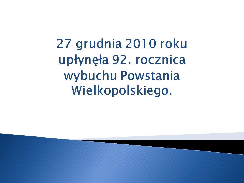 27 grudnia 2010 roku upłynęła 92. rocznica wybuchu Powstania Wielkopolskiego.