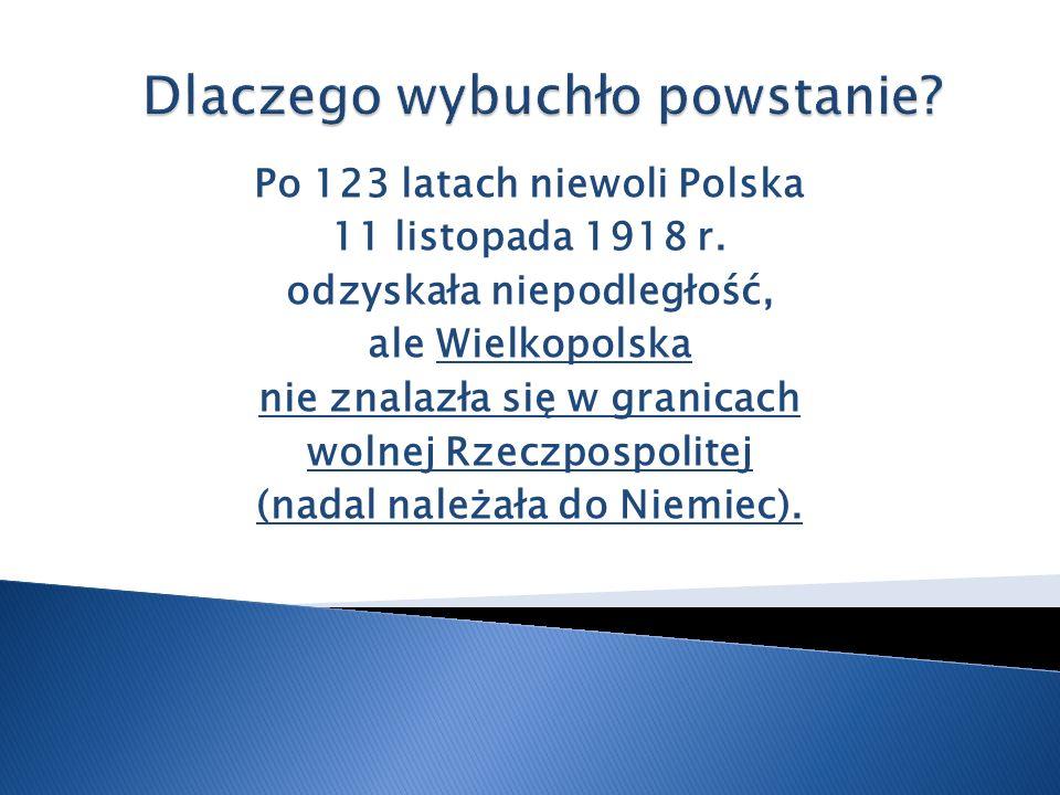 Po 123 latach niewoli Polska 11 listopada 1918 r. odzyskała niepodległość, ale Wielkopolska nie znalazła się w granicach wolnej Rzeczpospolitej (nadal