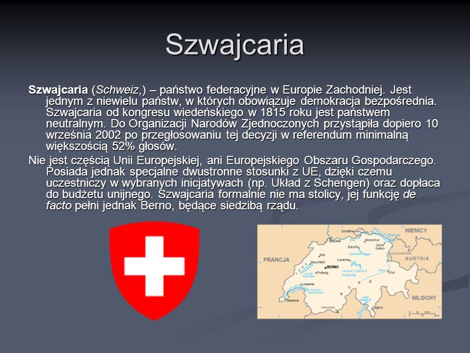 Szwajcaria Szwajcaria (Schweiz,) – państwo federacyjne w Europie Zachodniej. Jest jednym z niewielu państw, w których obowiązuje demokracja bezpośredn