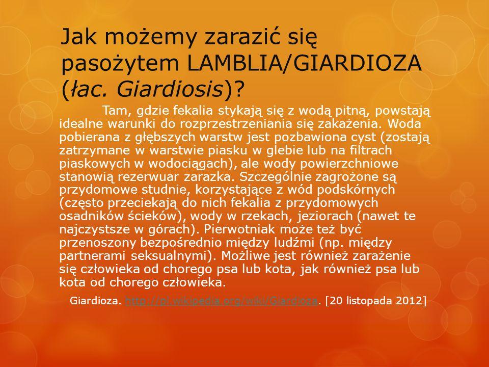 Jak możemy zarazić się pasożytem LAMBLIA/GIARDIOZA (łac. Giardiosis)? Tam, gdzie fekalia stykają się z wodą pitną, powstają idealne warunki do rozprze