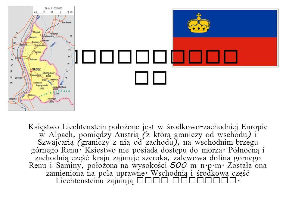 LICHTENSTE IN Księstwo Liechtenstein położone jest w środkowo - zachodniej Europie w Alpach, pomiędzy Austrią ( z którą graniczy od wschodu ) i Szwajc