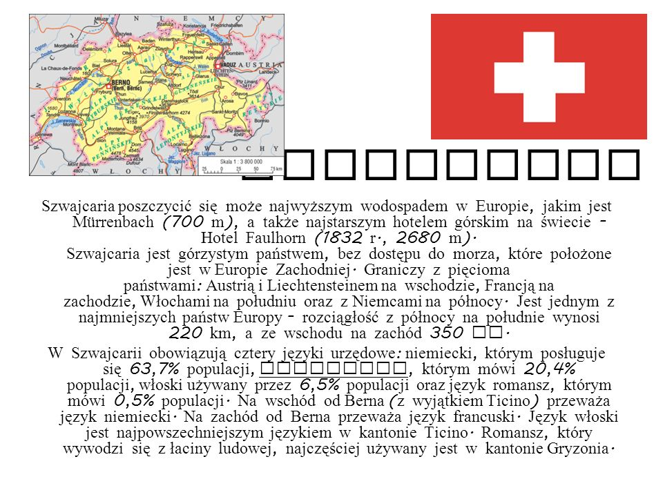 SZWAJCARIA Szwajcaria poszczycić się może najwyższym wodospadem w Europie, jakim jest Mürrenbach (700 m ), a także najstarszym hotelem górskim na świe