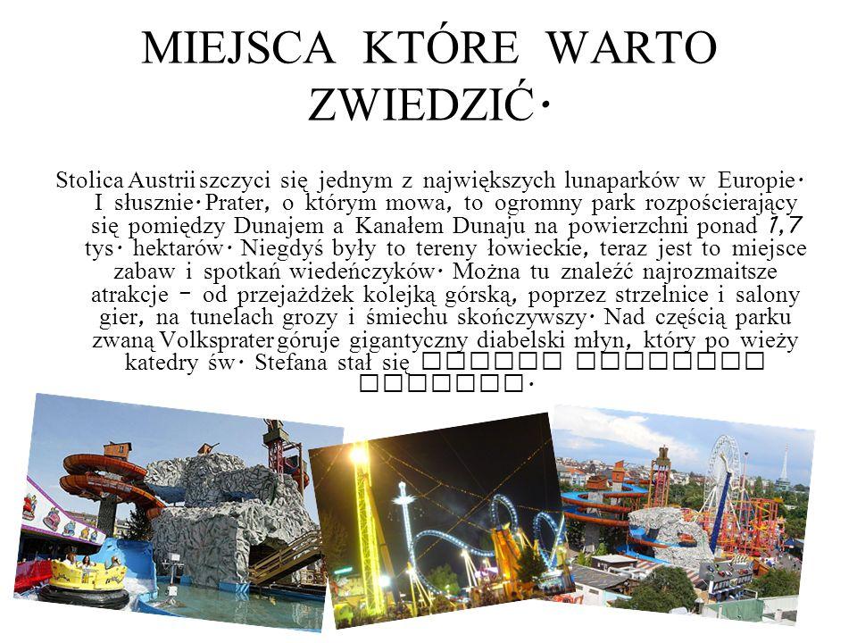 MIEJSCA KT Ó RE WARTO ZWIEDZIĆ. Stolica Austrii szczyci się jednym z największych lunaparków w Europie. I słusznie. Prater, o którym mowa, to ogromny