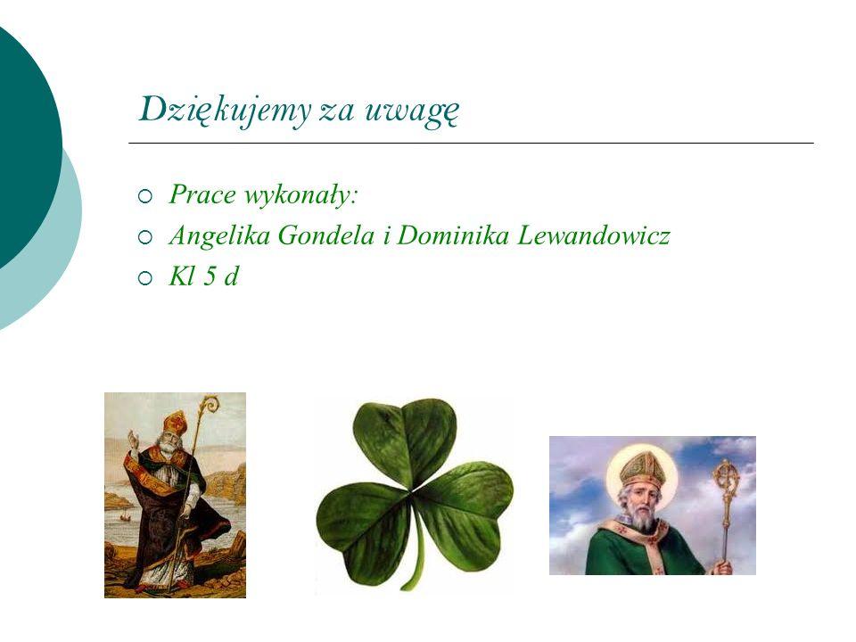Dzi ę kujemy za uwag ę Prace wykonały: Angelika Gondela i Dominika Lewandowicz Kl 5 d