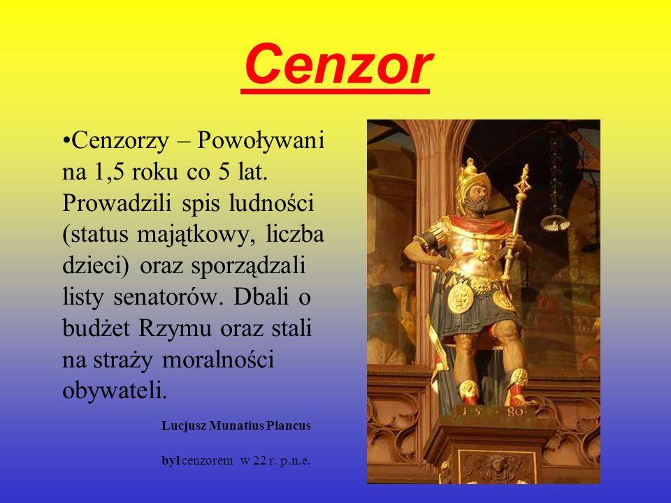 Cenzor Cenzorzy – Powoływani na 1,5 roku co 5 lat. Prowadzili spis ludności (status majątkowy, liczba dzieci) oraz sporządzali listy senatorów. Dbali