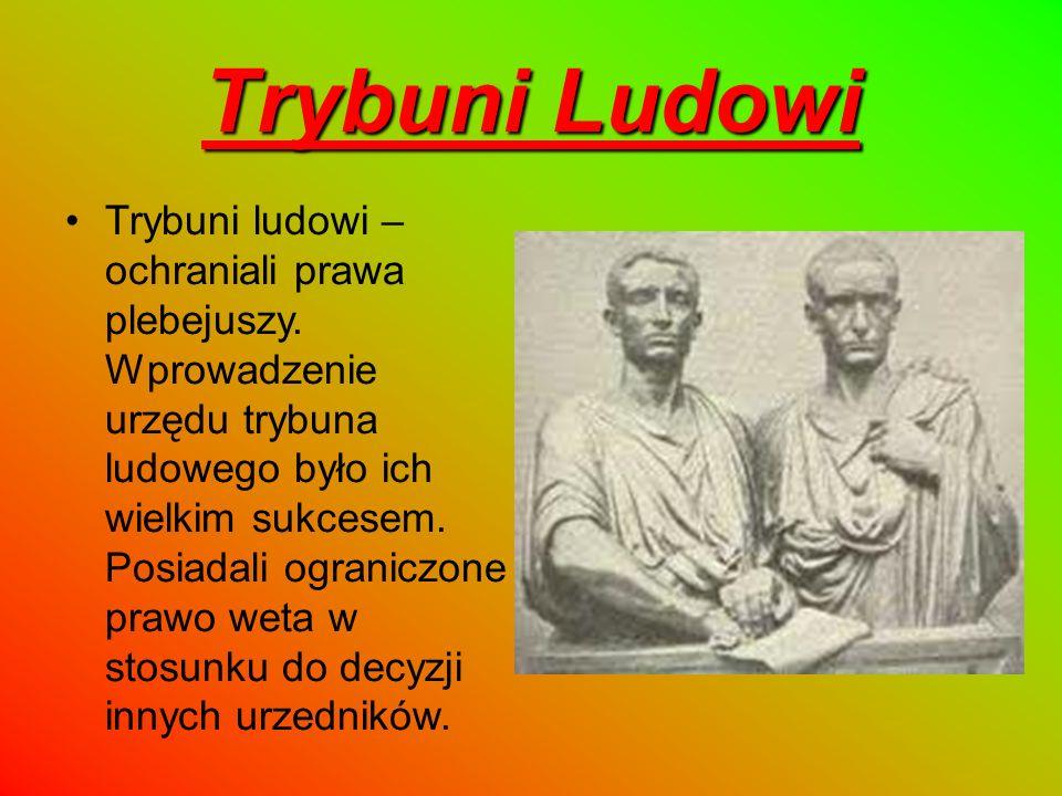 Trybuni Ludowi Trybuni ludowi – ochraniali prawa plebejuszy. Wprowadzenie urzędu trybuna ludowego było ich wielkim sukcesem. Posiadali ograniczone pra