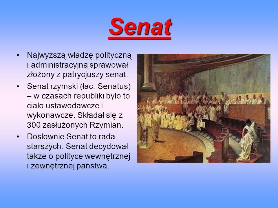 Senat Najwyższą władzę polityczną i administracyjną sprawował złożony z patrycjuszy senat. Senat rzymski (łac. Senatus) – w czasach republiki było to