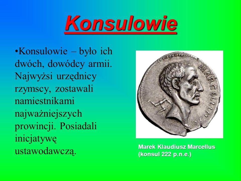 Konsulowie Konsulowie – było ich dwóch, dowódcy armii. Najwyżsi urzędnicy rzymscy, zostawali namiestnikami najważniejszych prowincji. Posiadali inicja