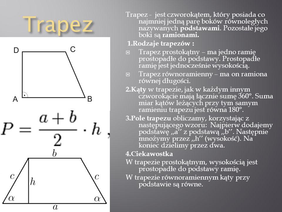Trapez Trapez - jest czworokątem, który posiada co najmniej jedną parę boków równoległych nazywanych podstawami. Pozostałe jego boki są ramionami. 1.R