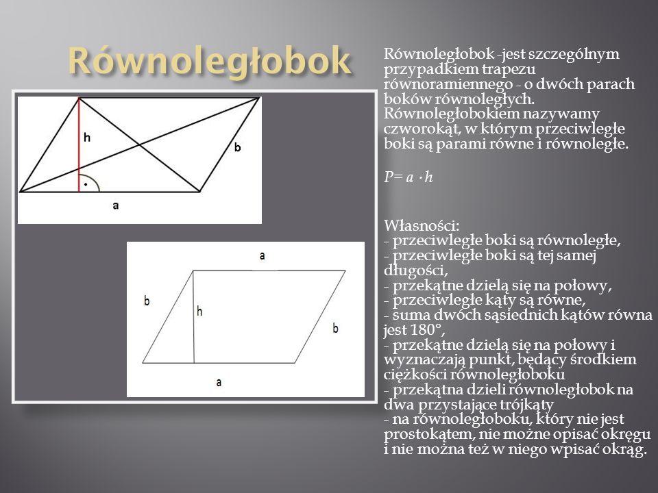 Równoległobok -jest szczególnym przypadkiem trapezu równoramiennego - o dwóch parach boków równoległych. Równoległobokiem nazywamy czworokąt, w którym