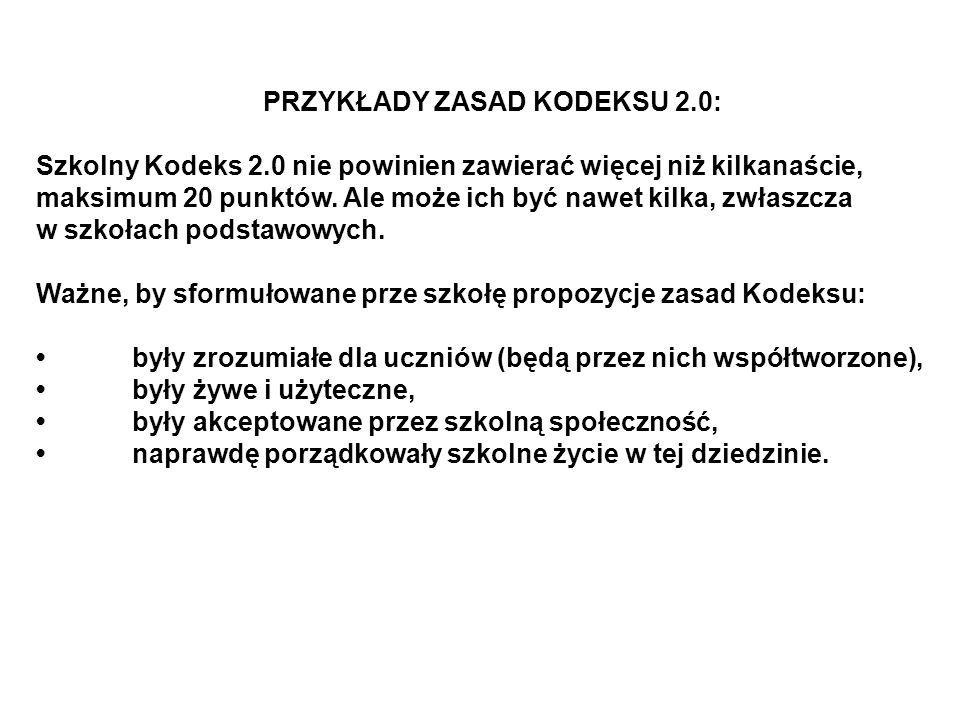 PRZYKŁADY ZASAD KODEKSU 2.0: Szkolny Kodeks 2.0 nie powinien zawierać więcej niż kilkanaście, maksimum 20 punktów.