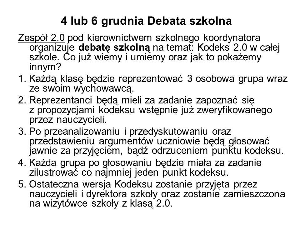 4 lub 6 grudnia Debata szkolna Zespół 2.0 pod kierownictwem szkolnego koordynatora organizuje debatę szkolną na temat: Kodeks 2.0 w całej szkole.