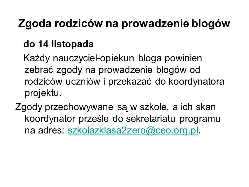 Zgoda rodziców na prowadzenie blogów do 14 listopada Każdy nauczyciel-opiekun bloga powinien zebrać zgody na prowadzenie blogów od rodziców uczniów i przekazać do koordynatora projektu.