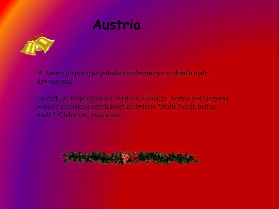 Austria W Austrii po piątej po południu rozbrzmiewa w oknach mały dzwoneczek. To znak, że rozpoczyna się świąteczna kolacja. Austria jest ojczyzną jed