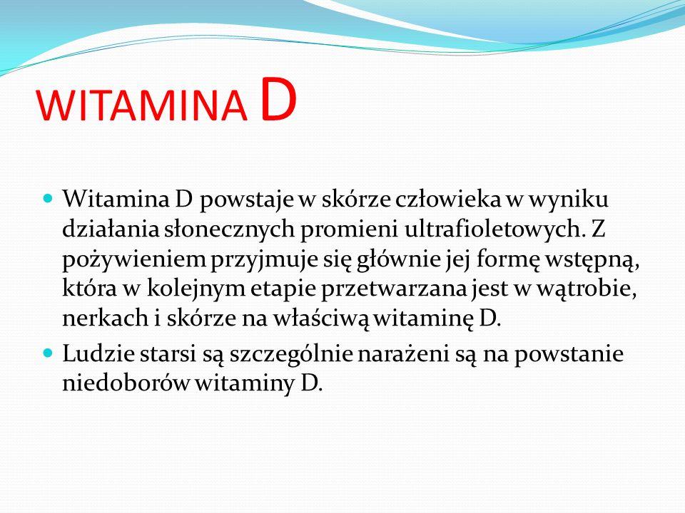 WITAMINA D Witamina D powstaje w skórze człowieka w wyniku działania słonecznych promieni ultrafioletowych. Z pożywieniem przyjmuje się głównie jej fo