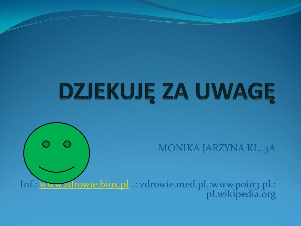 MONIKA JARZYNA KL. 3A Inf.: www.zdrowie.biox.pl.: zdrowie.med.pl.:www.poin3.pl.: pl.wikipedia.orgwww.zdrowie.biox.pl