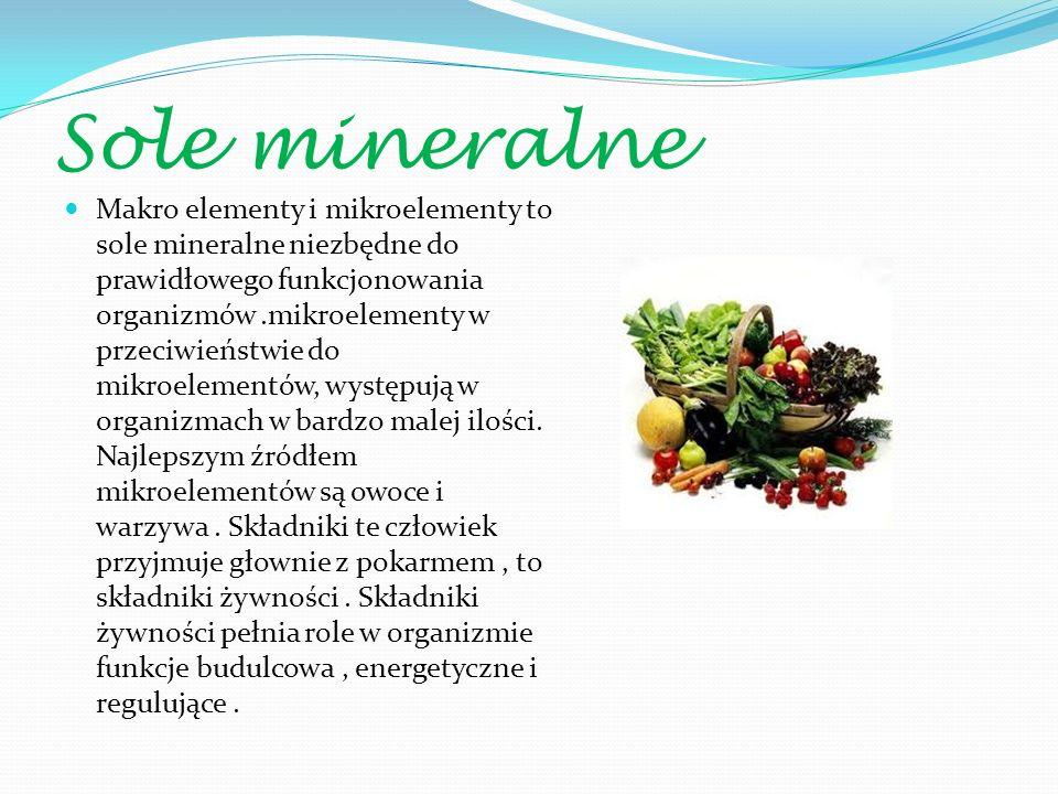 Sole mineralne Makro elementy i mikroelementy to sole mineralne niezbędne do prawidłowego funkcjonowania organizmów.mikroelementy w przeciwieństwie do mikroelementów, występują w organizmach w bardzo malej ilości.