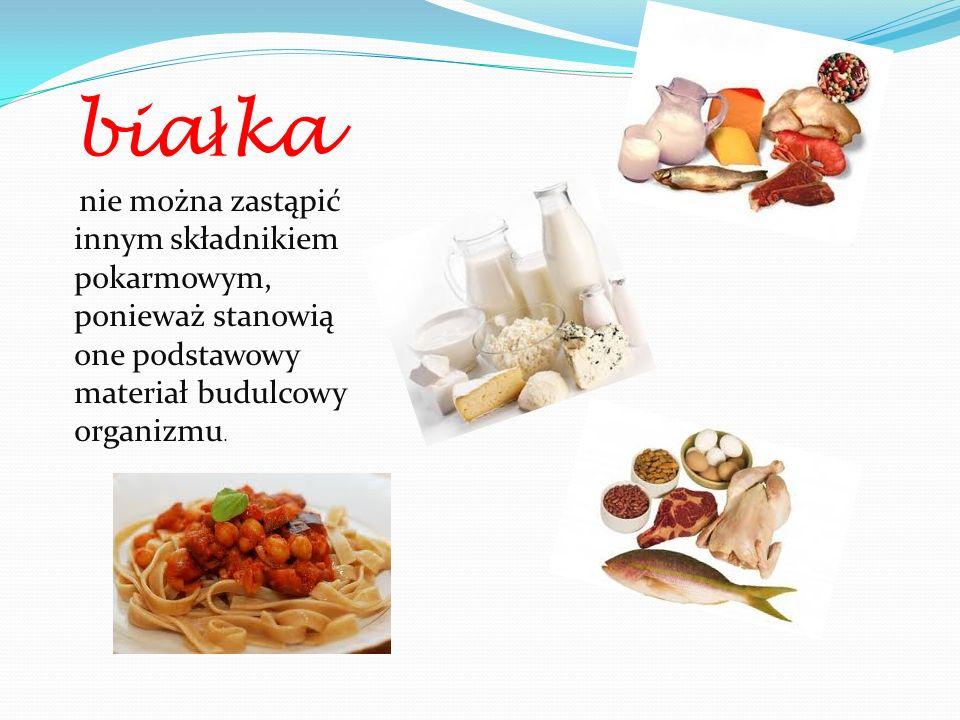 bia ł ka nie można zastąpić innym składnikiem pokarmowym, ponieważ stanowią one podstawowy materiał budulcowy organizmu.