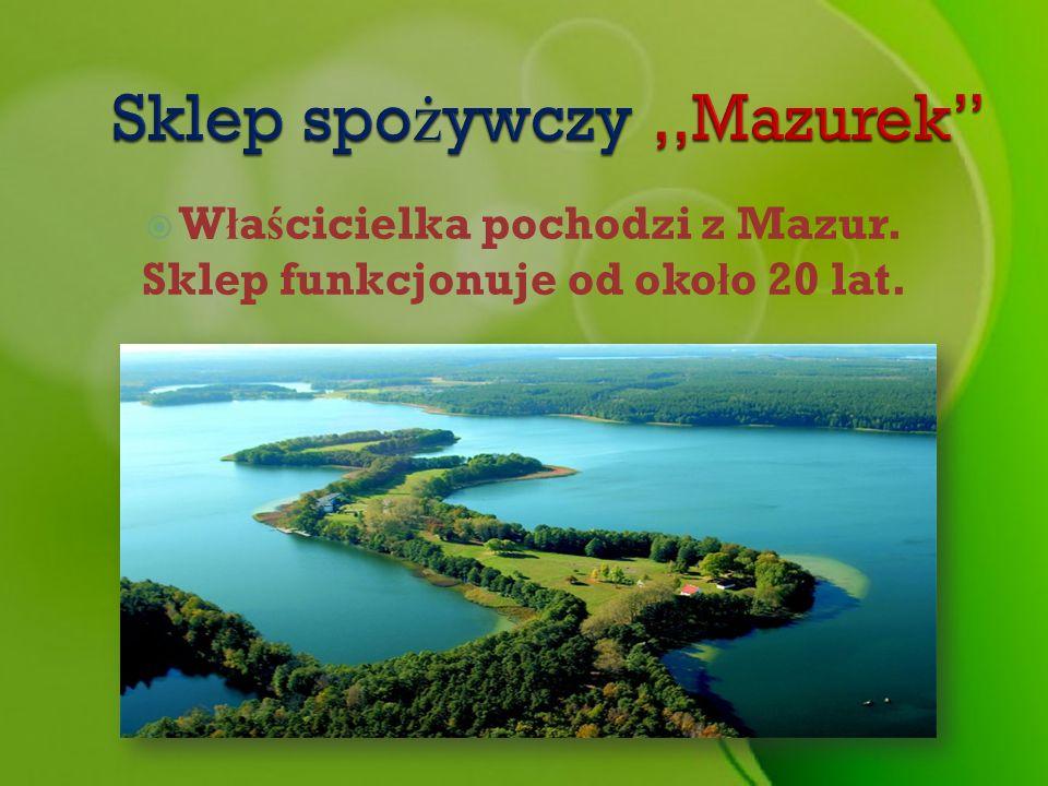W ł a ś cicielka pochodzi z Mazur. Sklep funkcjonuje od oko ł o 20 lat.