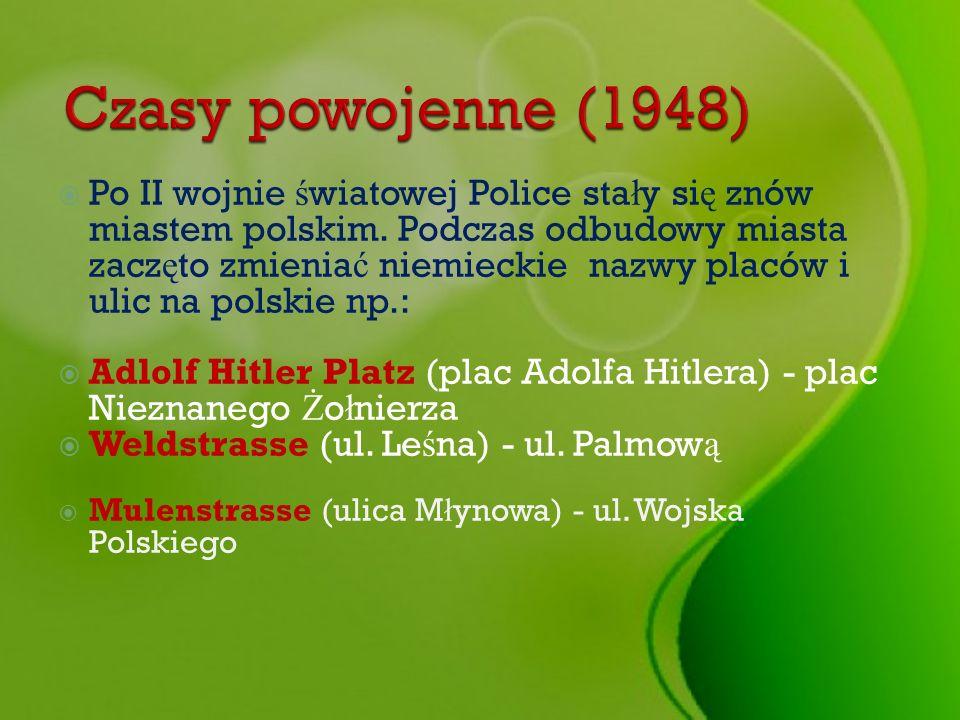 Po II wojnie ś wiatowej Police sta ł y si ę znów miastem polskim. Podczas odbudowy miasta zacz ę to zmienia ć niemieckie nazwy placów i ulic na polski