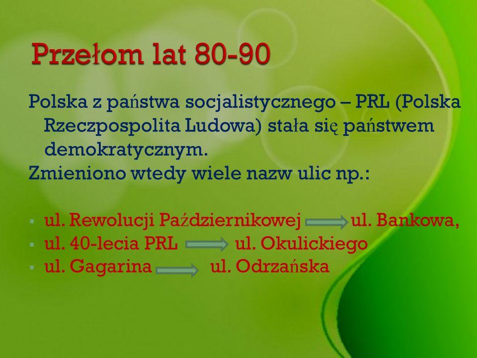 Polska z pa ń stwa socjalistycznego – PRL (Polska Rzeczpospolita Ludowa) sta ł a si ę pa ń stwem demokratycznym. Zmieniono wtedy wiele nazw ulic np.:
