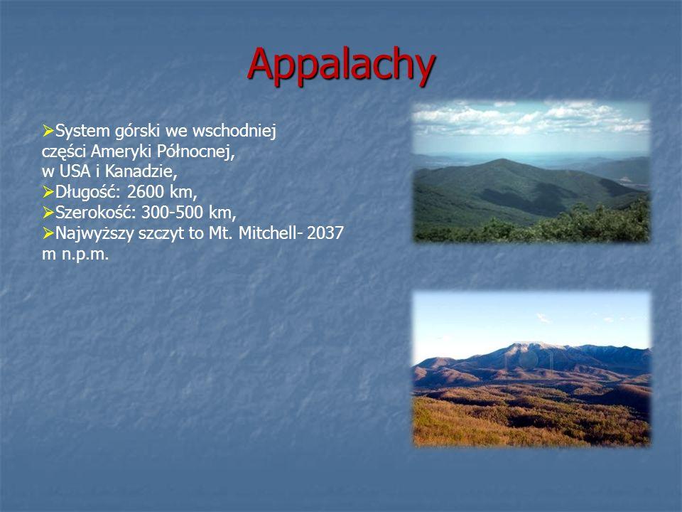 Appalachy System górski we wschodniej części Ameryki Północnej, w USA i Kanadzie, Długość: 2600 km, Szerokość: 300-500 km, Najwyższy szczyt to Mt. Mit