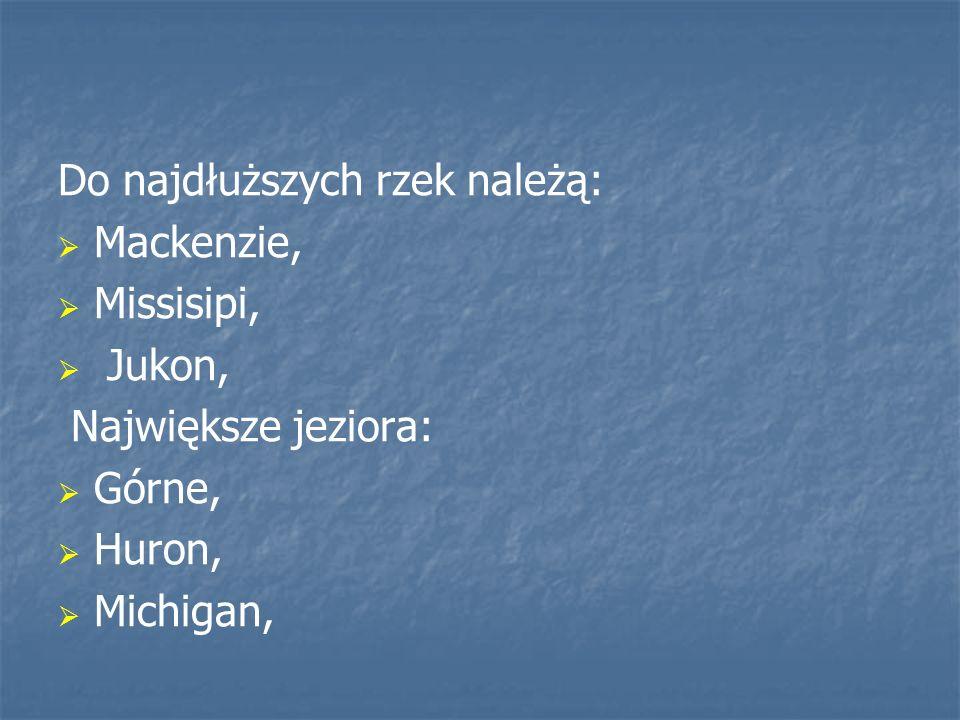 Do najdłuższych rzek należą: Mackenzie, Missisipi, Jukon, Największe jeziora: Górne, Huron, Michigan,