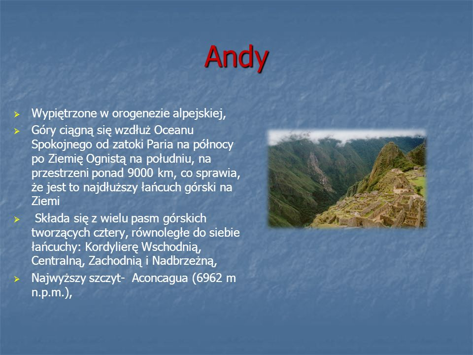 Andy Wypiętrzone w orogenezie alpejskiej, Góry ciągną się wzdłuż Oceanu Spokojnego od zatoki Paria na północy po Ziemię Ognistą na południu, na przest