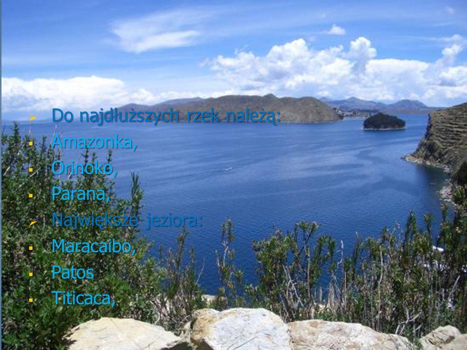 Do najdłuższych rzek należą: Do najdłuższych rzek należą: Amazonka, Amazonka, Orinoko, Orinoko, Parana, Parana, Największe jeziora: Największe jeziora