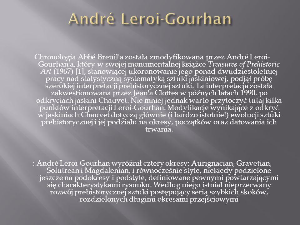 Chronologia Abbé Breuil'a została zmodyfikowana przez André Leroi- Gourhan'a, który w swojej monumentalnej książce Treasures of Prehistoric Art (1967)