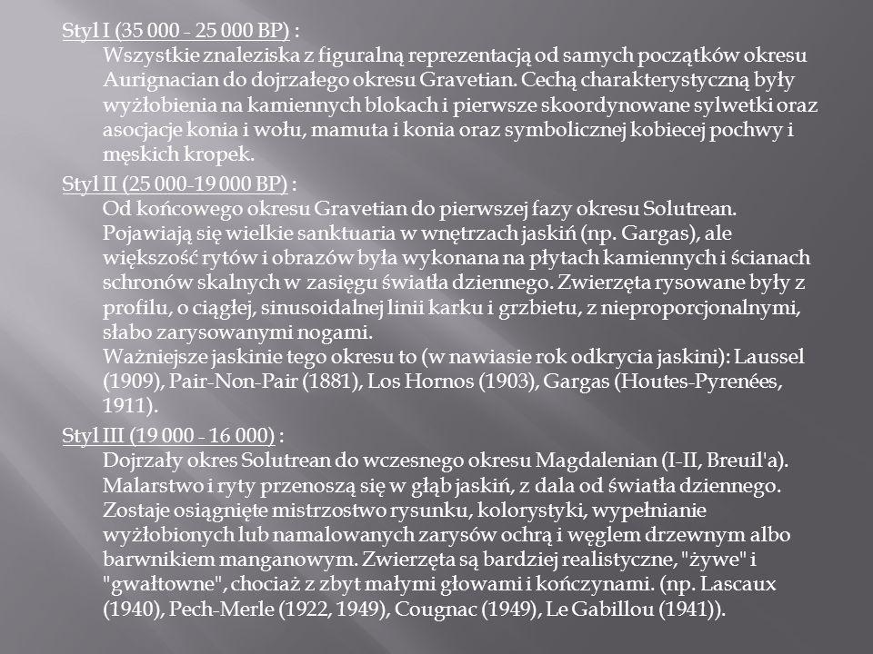 Styl I (35 000 - 25 000 BP) : Wszystkie znaleziska z figuralną reprezentacją od samych początków okresu Aurignacian do dojrzałego okresu Gravetian. Ce