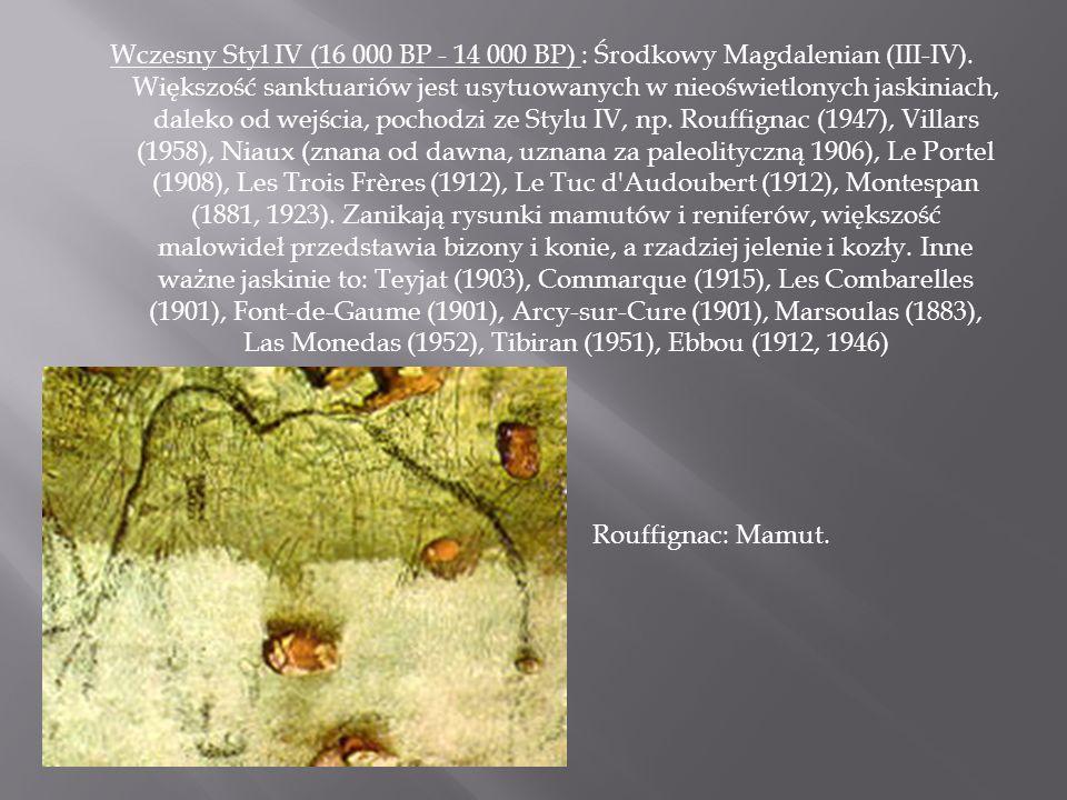 Wczesny Styl IV (16 000 BP - 14 000 BP) : Środkowy Magdalenian (III-IV). Większość sanktuariów jest usytuowanych w nieoświetlonych jaskiniach, daleko