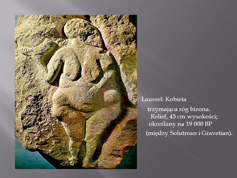 E Laussel: Kobieta trzymająca róg bizona. Relief, 45 cm wysokości; określany na 19 000 BP (między Solutrean i Gravetian).