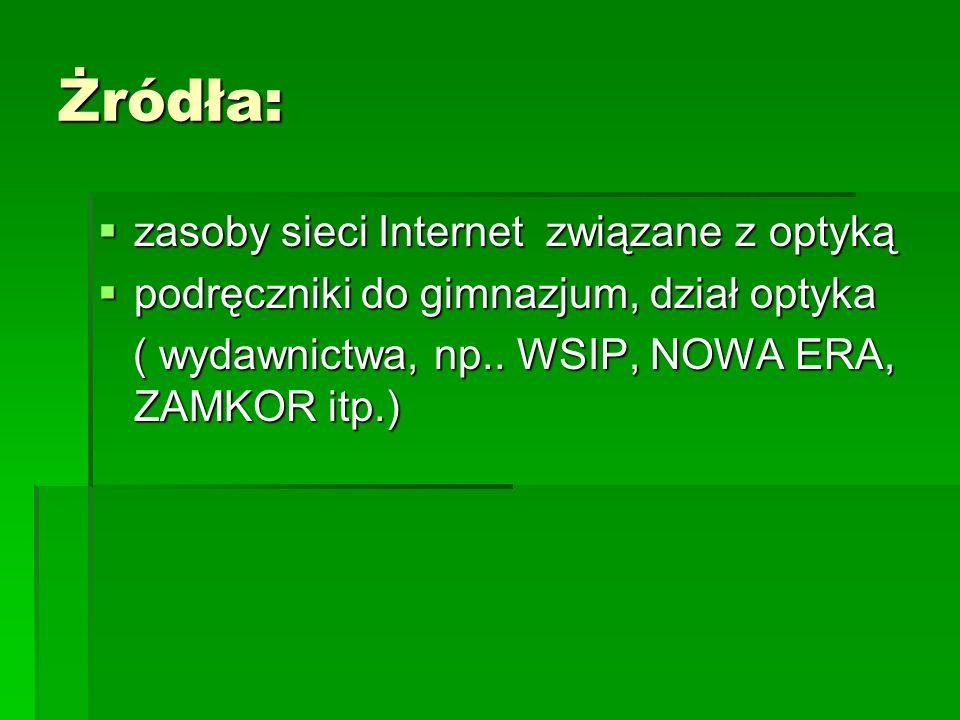 Żródła: zasoby sieci Internet związane z optyką zasoby sieci Internet związane z optyką podręczniki do gimnazjum, dział optyka podręczniki do gimnazju