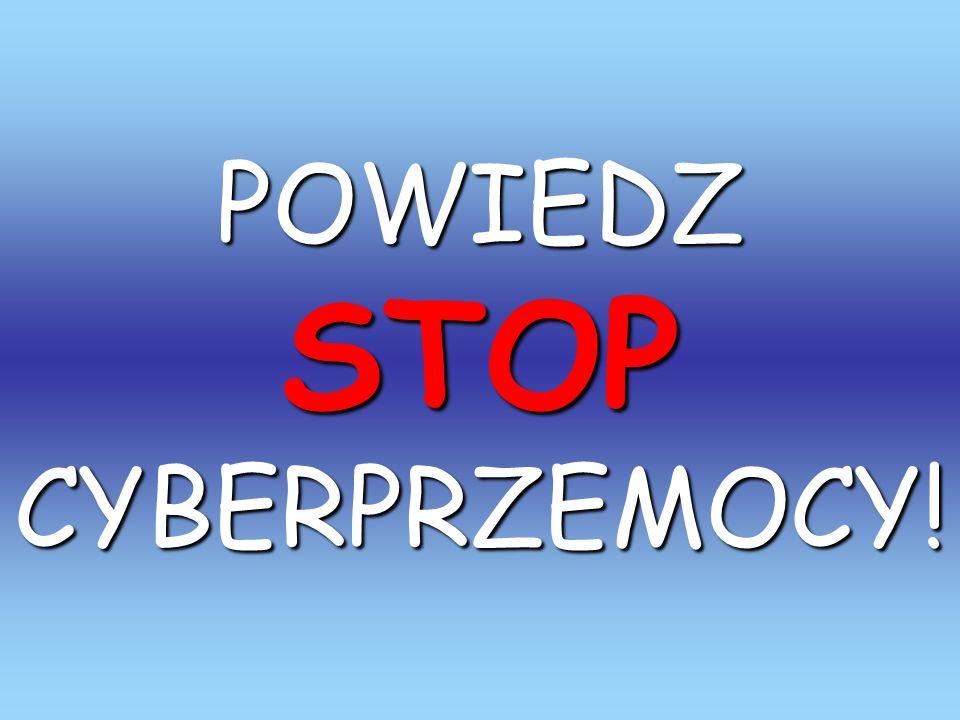 POWIEDZ STOP CYBERPRZEMOCY!