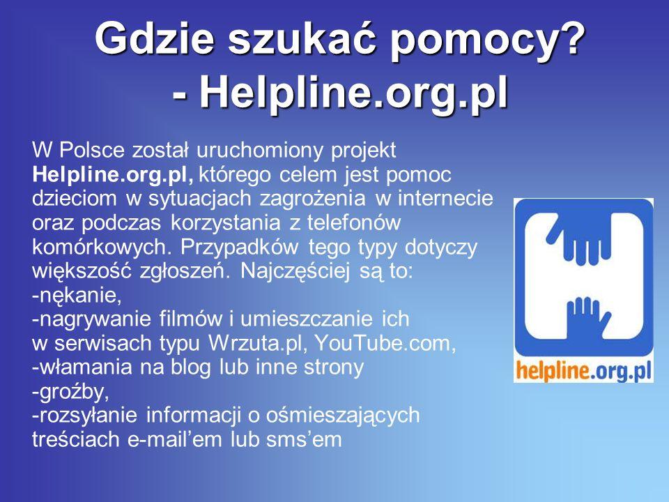 Gdzie szukać pomocy? - Helpline.org.pl W Polsce został uruchomiony projekt Helpline.org.pl, którego celem jest pomoc dzieciom w sytuacjach zagrożenia