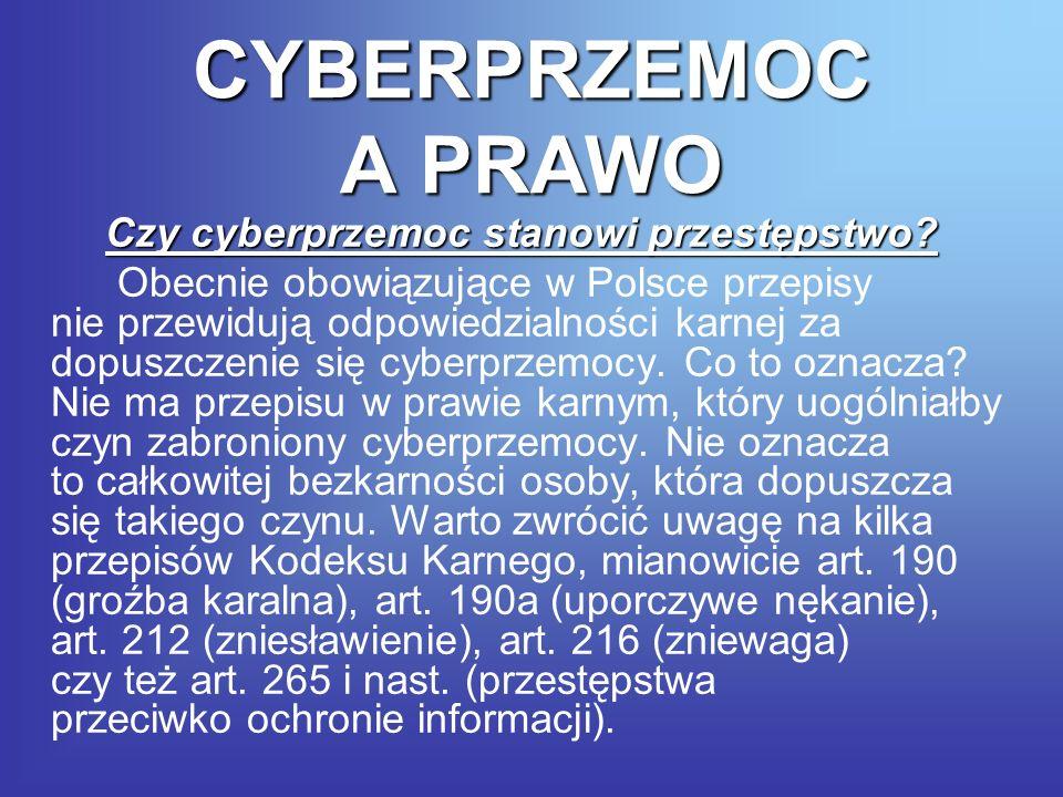 CYBERPRZEMOC A PRAWO Czy cyberprzemoc stanowi przestępstwo? Obecnie obowiązujące w Polsce przepisy nie przewidują odpowiedzialności karnej za dopuszcz