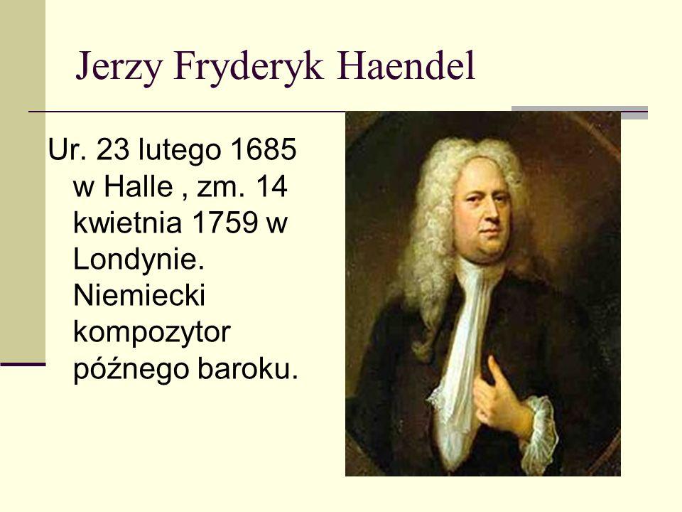 Najsłynniejsze dzieła : Oratorium Mesjasz; Opera Juliusz Cezar; Muzyka Ogni Sztucznych; Gloria in Excelsis Deo.