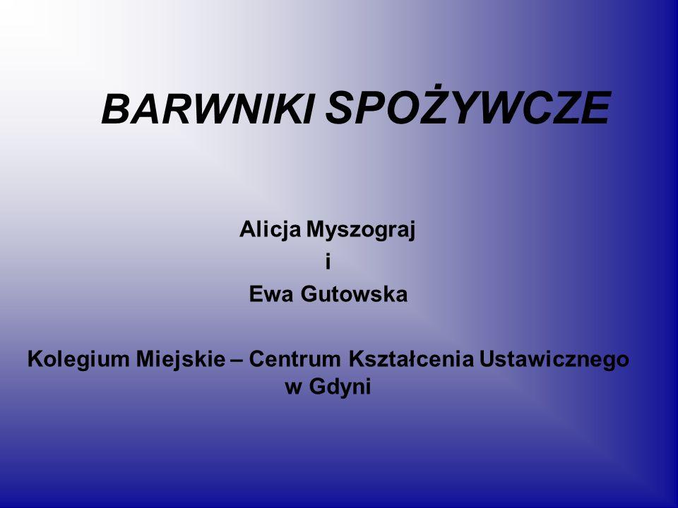 BARWNIKI SPOŻYWCZE Alicja Myszograj i Ewa Gutowska Kolegium Miejskie – Centrum Kształcenia Ustawicznego w Gdyni