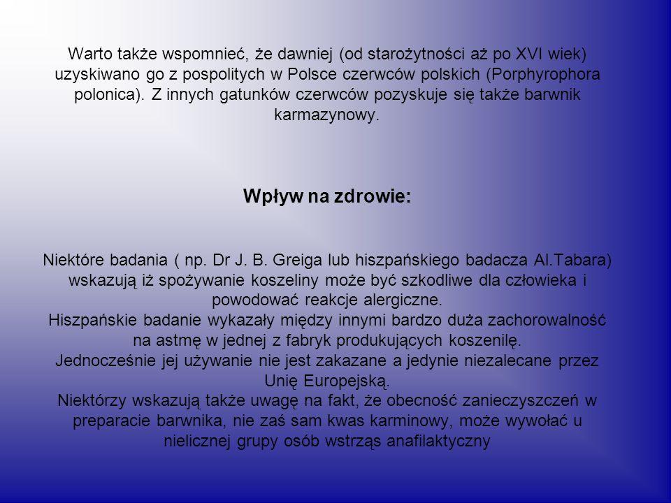 Warto także wspomnieć, że dawniej (od starożytności aż po XVI wiek) uzyskiwano go z pospolitych w Polsce czerwców polskich (Porphyrophora polonica). Z