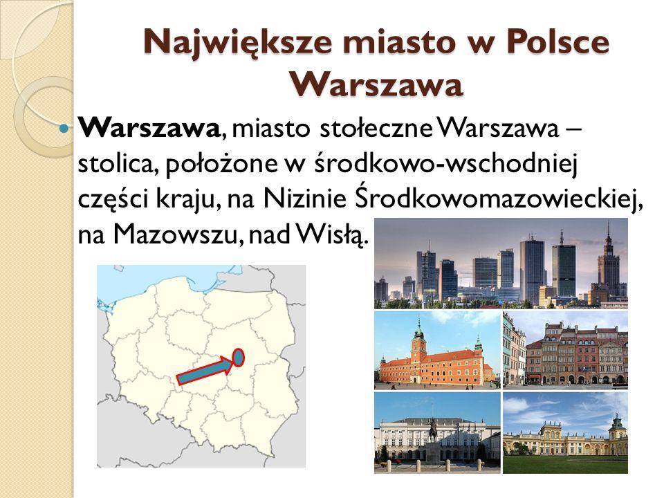 Największe miasto w Polsce Warszawa Warszawa, miasto stołeczne Warszawa – stolica, położone w środkowo-wschodniej części kraju, na Nizinie Środkowomaz